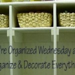 We're Organized Wednesday #7
