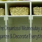 We're Organized Wednesday #7