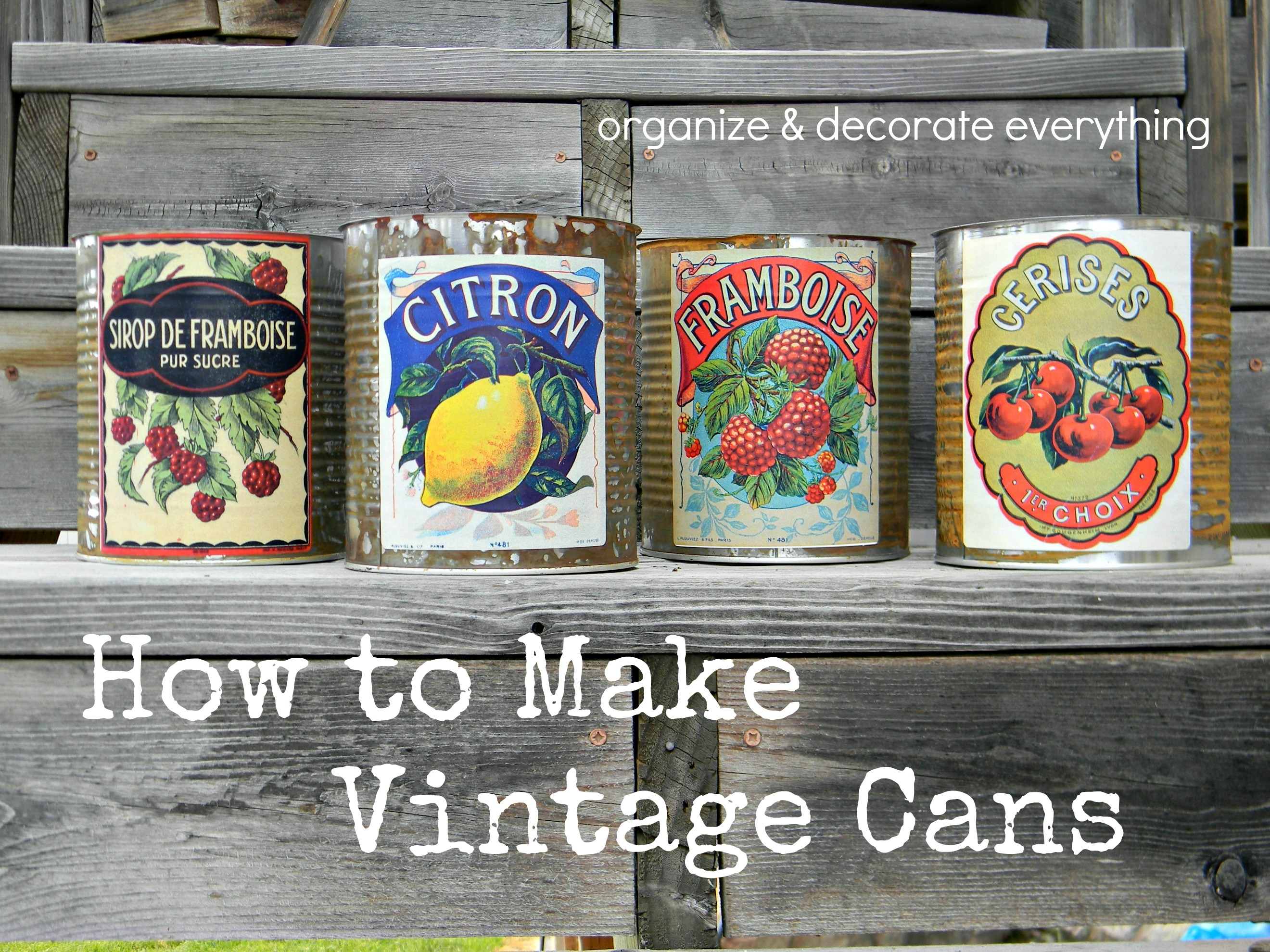 how to make vintage cans organize and decorate everything