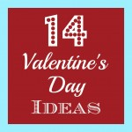 14 Ideas to Help You Celebrate Valentine's Day