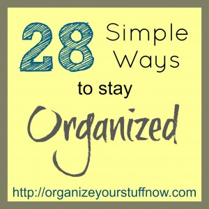 28 simple ways to stay organized