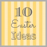 10 Decorating and Crafting Ideas for Easter