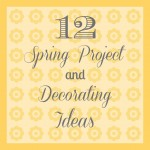 Spring Project and Decorating Ideas