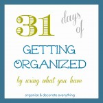 31 Days of Getting Organized (Using What You Have) – Day 1: Introduction
