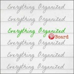 New Pinterest Board – Everything Organized