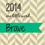 2014 one little word…Brave