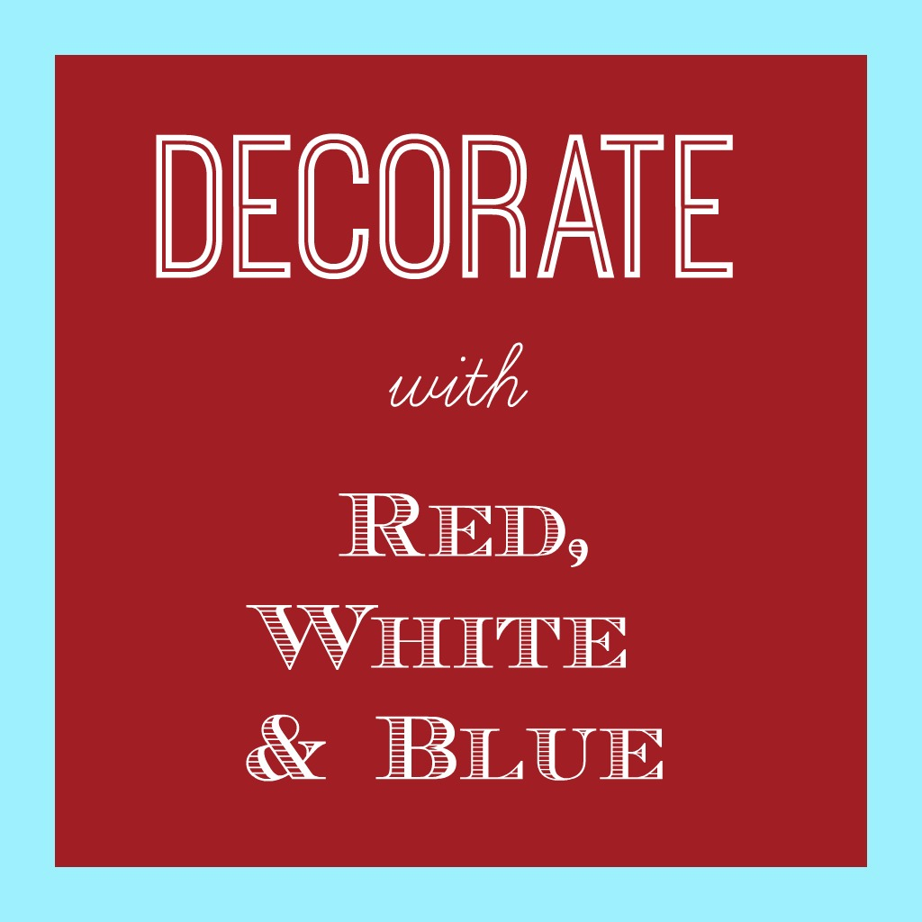 decorate wtih red white and blue