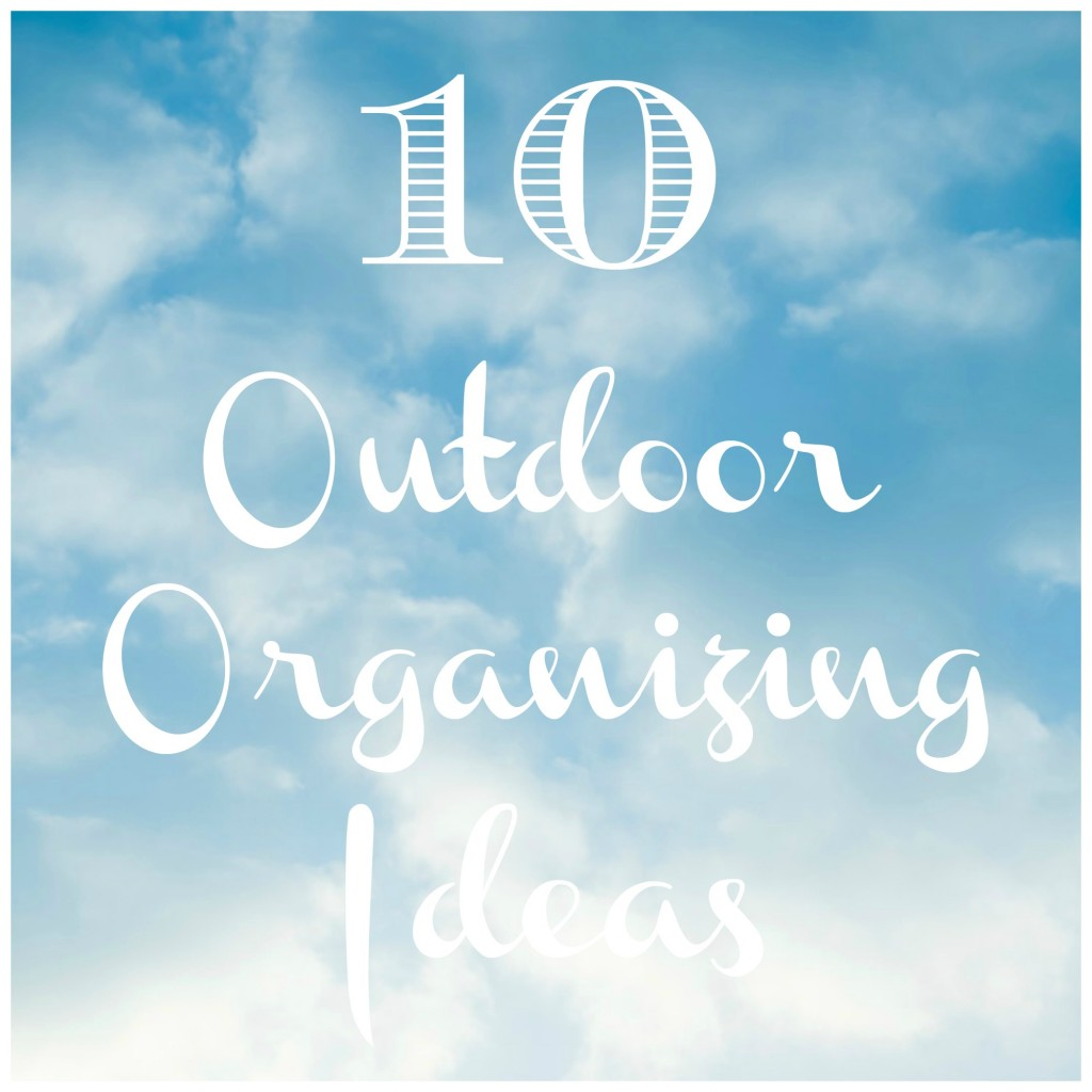 10 Outdoor organizing ideas