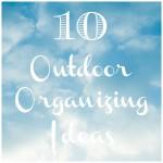 Outdoor Organizing Ideas