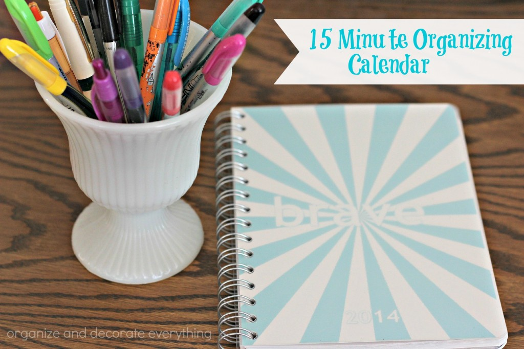 15 Minute Organizing, Calendar - Organize and Decorate Everything