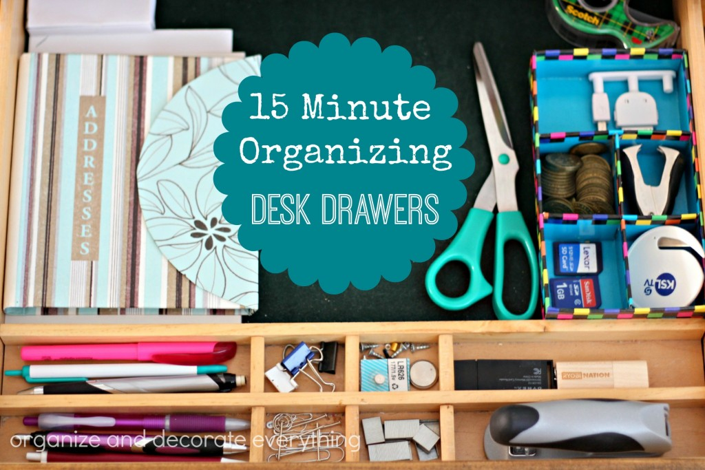 15 Minute Organizing Desk Drawers - Organize and Decorate Everything