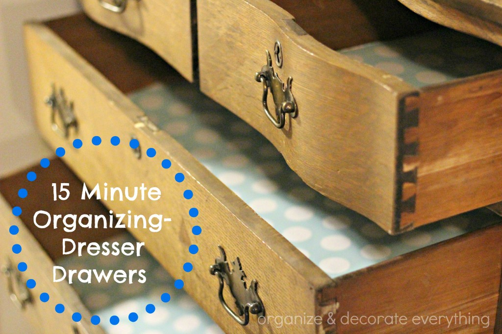 15 Minute Organizing Dresser Drawers