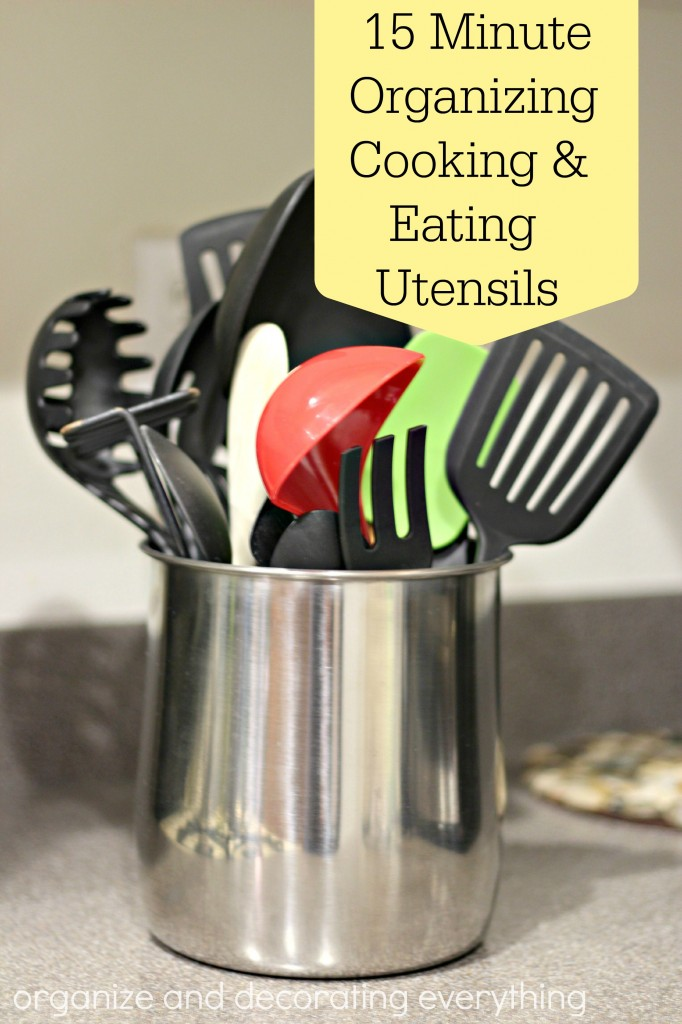 15 Minute Organizing Eating & Cooking Utensils - Organize and Decorate Everything
