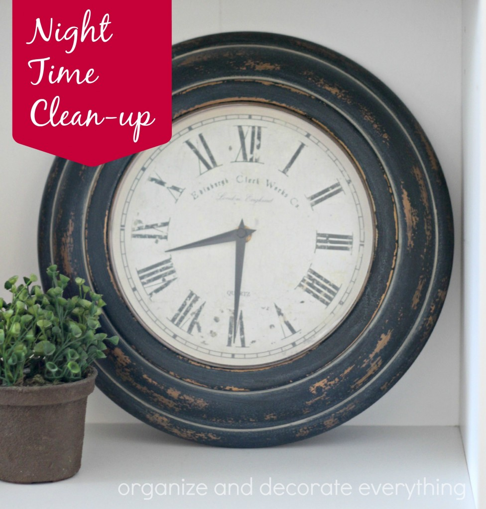 15 Minute Organizing Night time Clean-up - Organize and Decorate Everything