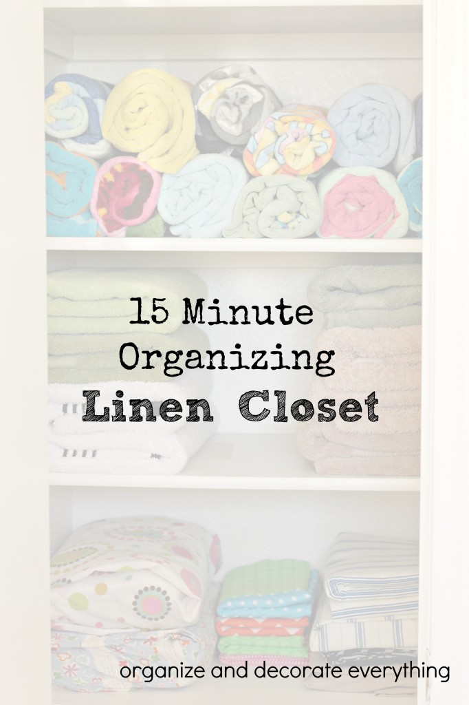 15 minute organizing - linen closet -organize and decorate everything