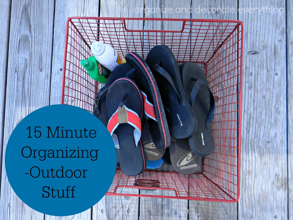 15 minute organizing outdoor stuff - Organize and Decorate Everything