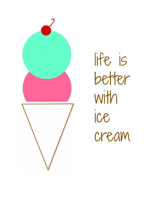 life is better with ice cream printable