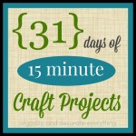 31 Days of 15 Minute Craft Projects