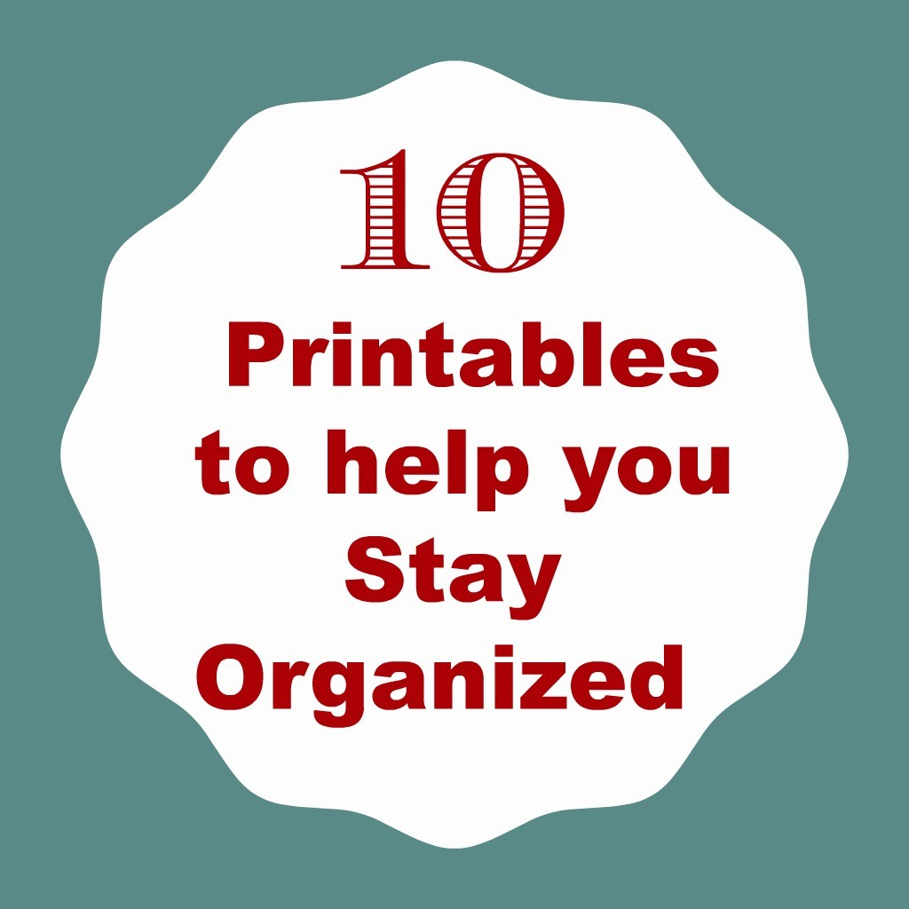 10 Printables to help you Stay Organized