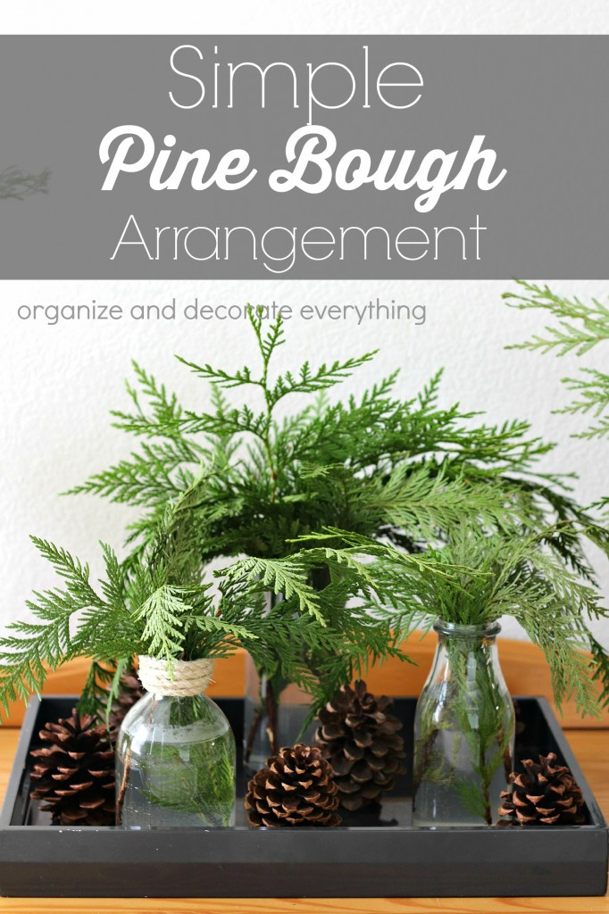 Use the cut trimmings from your Christmas tree to make simple Pine Bough arrangements for another area of your home