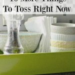 10 More Things to Toss Right Now