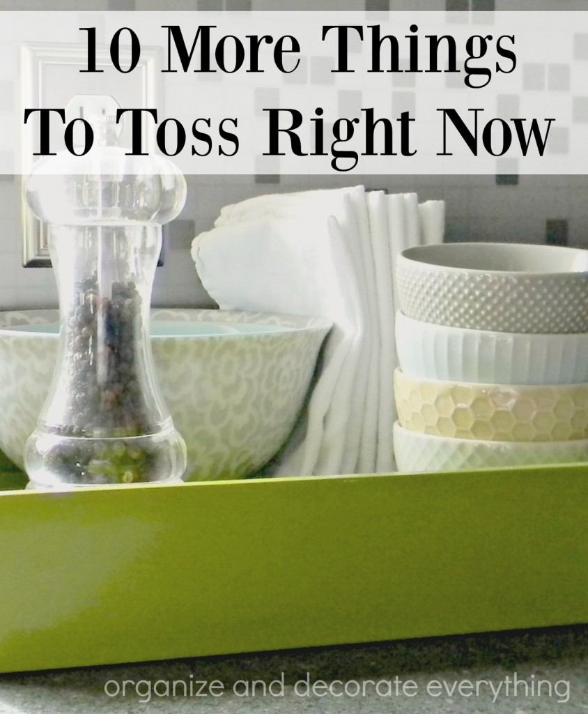 10-more-things-to-toss-right-now