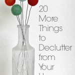 20 More Things to Declutter from Your Home