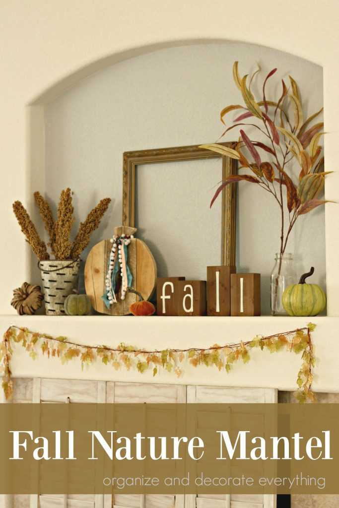 Fall Nature Mantel - Organize and Decorate Everything