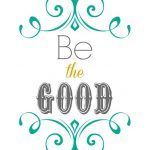 Be the Good Printable
