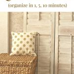 Quick Organizing Ideas in 1-5-10 minutes