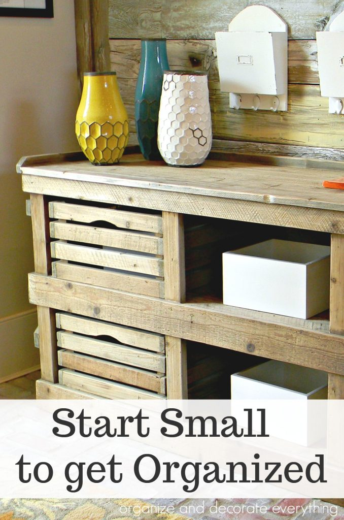 Start Small to get Organized using these simple tips and ideas