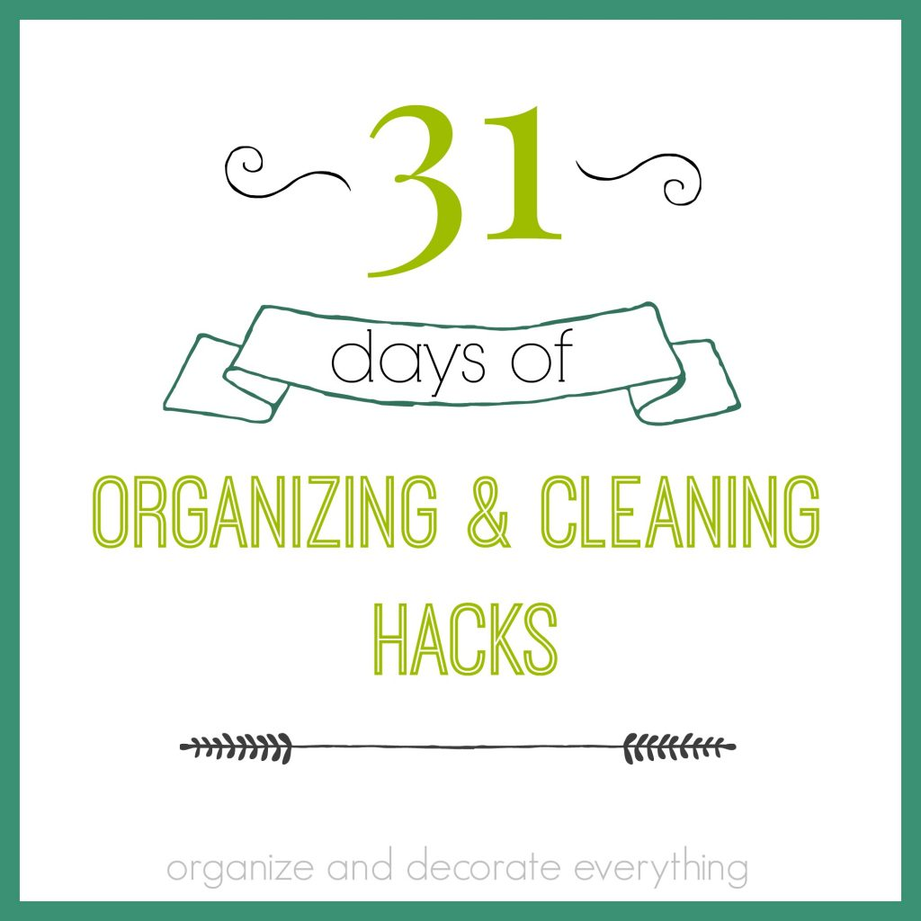 31 days of Organizing and Cleaning Hacks 8