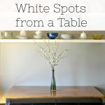Remove White Spots from a Table – 31 Days of Organizing and Cleaning Hacks